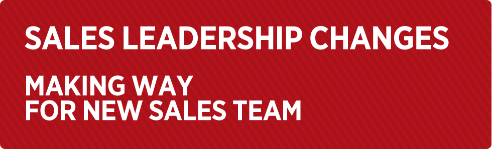 Sales Leadership Changes. Making way for new sales team.